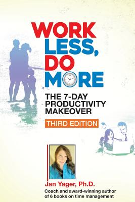 Work Less, Do More: The 7-Day Productivity Makeover (Third Edition) - Yager, Jan