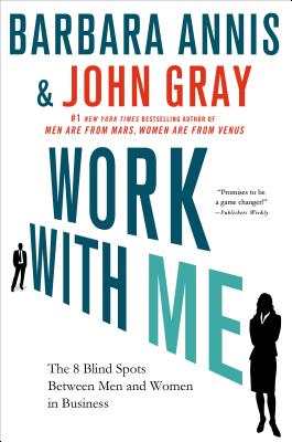 Work with Me: The 8 Blind Spots Between Men and Women in Business - Annis, Barbara, and Gray, John