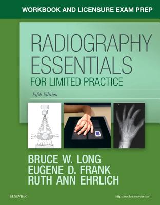 Workbook and Licensure Exam Prep for Radiography Essentials for Limited Practice - Long, Bruce W, MS, Rt(r)(CV), and Frank, Eugene D, and Ehrlich, Ruth Ann