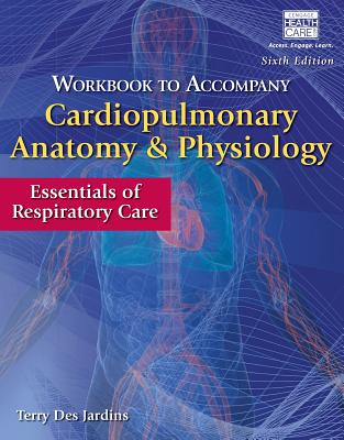 Workbook for Des Jardins' Cardiopulmonary Anatomy & Physiology, 6th - Des Jardins, Terry, Med, Rrt