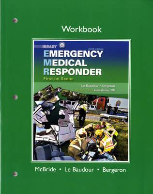 Workbook for Emergency Medical Responder: First on Scene - Bergeron, J. David, and Le Baudour, Chris, and Bizjak, Gloria