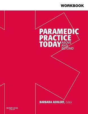 Workbook for Paramedic Practice Today - Volume 1: Above and Beyond - Aehlert, Barbara, R.N.