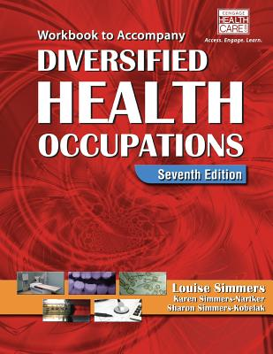 Workbook for Simmers' Diversified Health Occupations - Simmers, Louise M, and Simmers-Nartker, Karen, and Simmers-Kobelak, Sharon