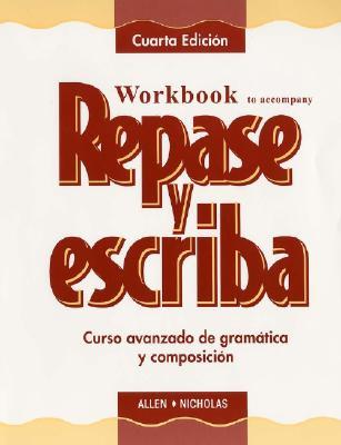 Workbook to Accompany Repase y Escriba: Curso Avanzado de Gramatica y Composicin - Allen, Thomas G, and Nicholas, Robert L, and Dominicis, Maria Canteli