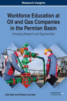 Workforce Education at Oil and Gas Companies in the Permian Basin: Emerging Research and Opportunities - Neal, Julie, Ed, and Neal, Brittany Lee