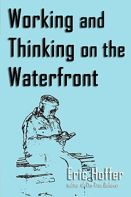 Working and Thinking on the Waterfront - Hoffer, Eric