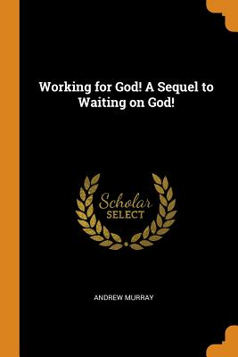 Working for God! a Sequel to Waiting on God! - Murray, Andrew