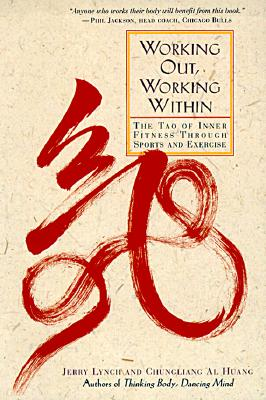 Working Out, Working Within: The Tao of Inner Fitness Through Sports and Exercise - Lynch, Jerry, Ph.D.