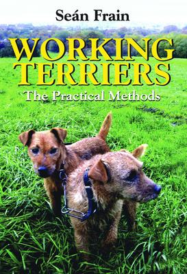Working Terriers: The Practical Methods - Frain, Sean
