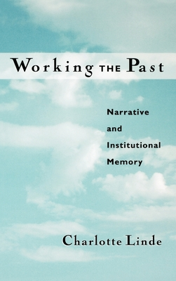 Working the Past: Narrative and Institutional Memory - Linde, Charlotte