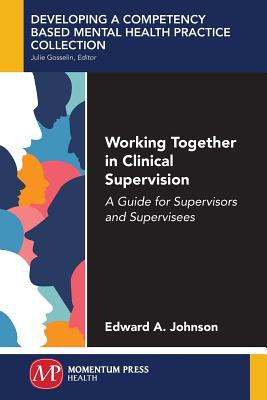 Working Together in Clinical Supervision: A Guide for Supervisors and Supervisees - Johnson, Edward A