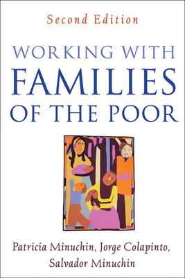 Working with Families of the Poor - Minuchin, Patricia, PhD, and Colapinto, Jorge, Lmft, and Minuchin, Salvador, MD