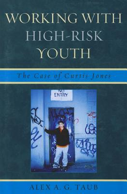 Working with High Risk Youth: The Case of Curtis Jones - Taub, Alex A G