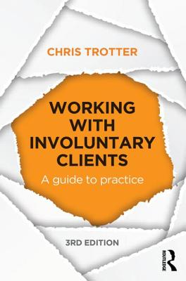 Working with Involuntary Clients: A Guide to Practice - Trotter, Chris
