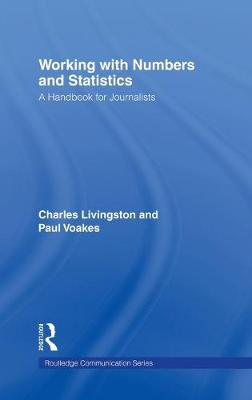 Working with Numbers and Statistics: A Handbook for Journalists - Livingston, Charles