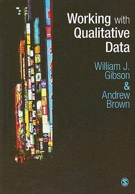 Working with Qualitative Data - Gibson, William, Dr., and Brown, Andrew