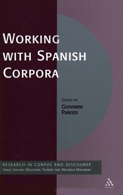 Working with Spanish Corpora - Parodi, Giovanni (Editor), and Mahlberg, Michaela (Editor), and Teubert, Wolfgang (Editor)