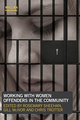 Working with Women Offenders in the Community - Sheehan, Rosemary (Editor), and McIvor, Gill (Editor), and Trotter, Chris (Editor)