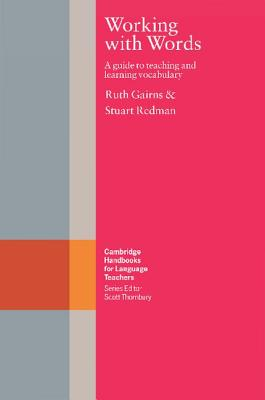 Working with Words: A Guide to Teaching and Learning Vocabulary - Gairns, Ruth, and Redman, Stuart, and Ur, Penny (Editor)