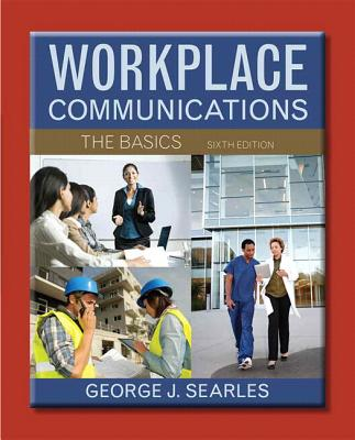 Workplace Communications: The Basics Plus Mywritinglab with Etext -- Access Card Package - Searles, George J