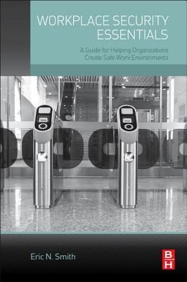Workplace Security Essentials: A Guide for Helping Organizations Create Safe Work Environments - Smith, Eric N