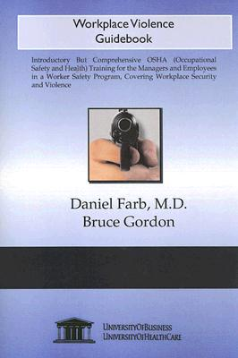 Workplace Violence Guidebook - Farb, Daniel, M.D., and Gordon, Bruce