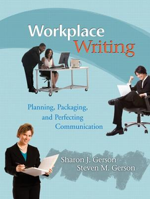 Workplace Writing: Planning, Packaging, and Perfecting Communication - Gerson, Sharon J, and Gerson, Steven M