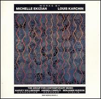 Works by Michelle Ekizian & Louis Karchin - Aleck Karis (piano); Allen Blustine (clarinet); Andrea Cawelti (soprano); Benjamin Hudson (violin); Bonnie Hartman (cello);...