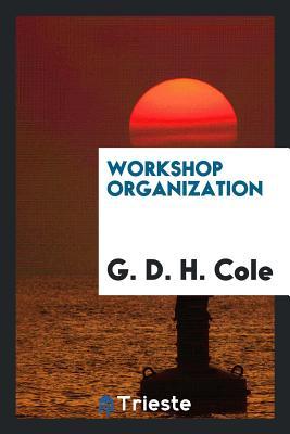 Workshop Organization - Cole, G D H