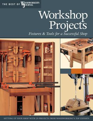 Workshop Projects: Fixtures & Tools for a Successful Shop - Marshall, Chris, and Woodworker's Journal, and English, John