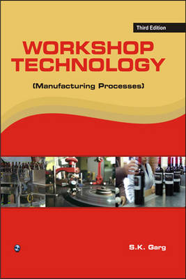 Workshop Technology: Manufacturing Process book by S K  Garg