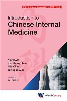 World Century Compendium To Tcm - Volume 4: Introduction To Chinese Internal Medicine - Xia, Xiang, and Shen, Xiao-heng, and Chen, Min