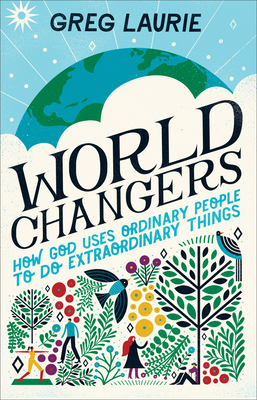 World Changers: How God Uses Ordinary People to Do Extraordinary Things - Laurie, Greg, and Libby, Larry