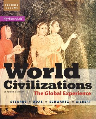 World Civilizations: The Global Experience, Combined Volume - Stearns, Peter N., and Adas, Michael, and Schwartz, Stuart B.