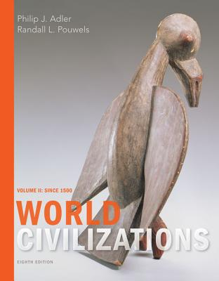 World Civilizations: Volume II: Since 1500 - Adler, Philip J