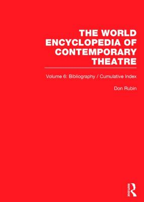 World Encyclopedia of Contemporary Theatre: Volume 6: Bibliography and Cumulative Index - Brown, Irving (Editor), and Rappaport, Natasha (Editor), and Rubin, Don (Editor)