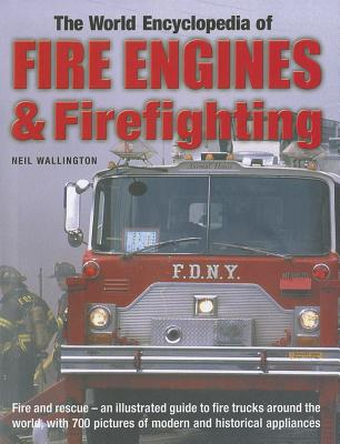 World Encyclopedia of Fire Engines and Firefighting - Wallington, Neil