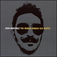 World Famous Sex Buffet - Josh Martinez