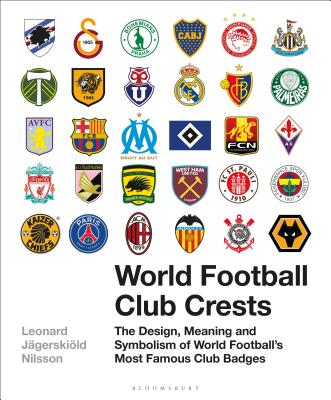 World Football Club Crests: The Design, Meaning and Symbolism of World Football's Most Famous Club Badges - Nilsson, Leonard Jagerskioeld