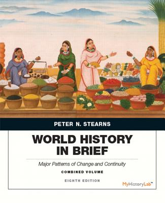 World History in Brief: Major Patterns of Change and Continuity, Combined Volume - Stearns, Peter N.
