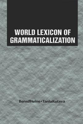 World Lexicon of Grammaticalization - Heine, Bernd, and Kuteva, Tania