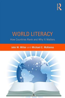 World Literacy: How Countries Rank and Why It Matters - Miller, John W, and McKenna, Michael C, PhD