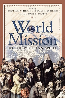 World Mission in the Wesleyan Spirit - Whiteman, Darrell L, PH.D. (Editor), and Anderson, Gerald H (Editor), and Barrett, David P (Foreword by)