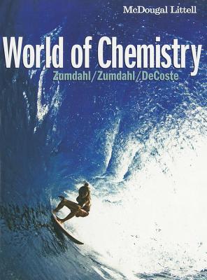 World of Chemistry - Zumdahl, Steven S, and Zumdahl, Susan L, and DeCoste, Donald J