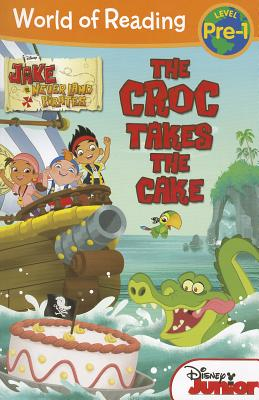 World of Reading: Jake and the Never Land Pirates the Croc Takes the Cake: Pre-Level 1 - Larose, Melinda, and Disney Book Group
