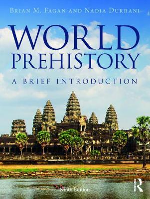 World Prehistory: A Brief Introduction - Fagan, Brian M., and Durrani, Nadia