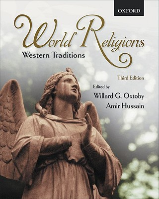 World Religions: Western Traditions - Oxtoby, Willard G., and Hussain, Amir