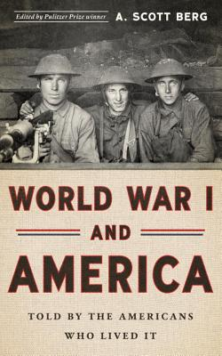 World War I and America: Told by the Americans Who Lived It (Loa #289) - Berg, A Scott (Editor)