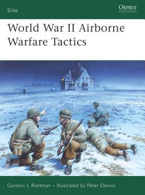 World War II Airborne Warfare Tactics - Rottman, Gordon L