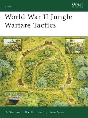 World War II Jungle Warfare Tactics - Bull, Stephen